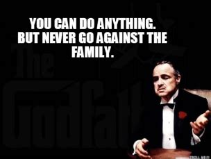 Godfather Meme Generator - godfather you can do anything but never go against the