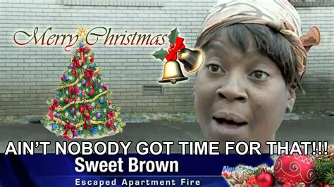 Sweet Brown Meme - sweet brown xmas sweet brown ain t nobody got time for