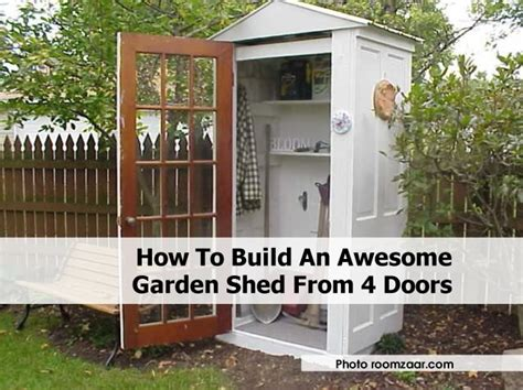 How To Assemble A Garden Shed by How To Build An Awesome Garden Shed From 4 Doors