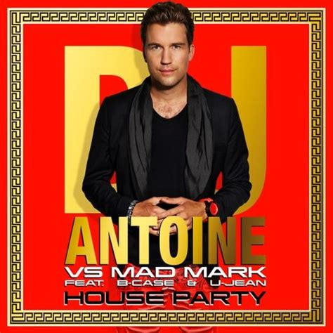 what to buy for a house party house party retail cdm dj antoine mad mark b case u jean mp3 buy full tracklist