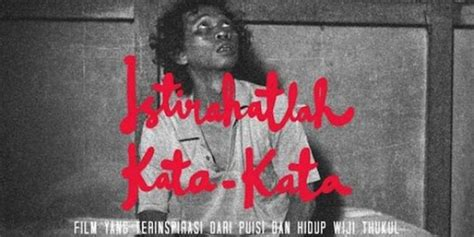 kata kata dalam film layar lebar indonesia film istirahatlah kata kata banjir pujian layar id