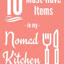 my 10 must have kitchen items and hey most of them would fit into a christmas stocking 10 must have items in my nomad kitchen i say nomato