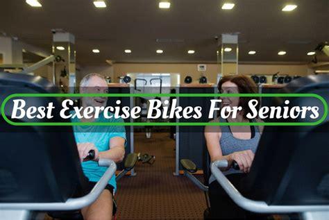 for seniors the best exercise bikes for seniors no 4 will make you