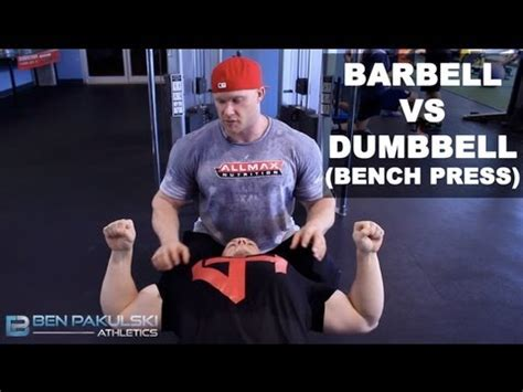 dumbbell bench press vs barbell ben pakulski barbell vs dumbbell bench press youtube