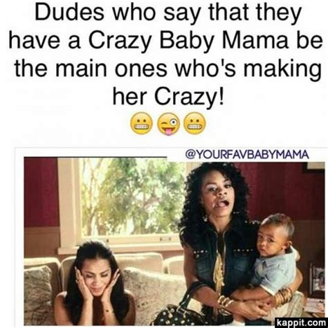 Baby Momma Meme - dudes who say that they have a crazy mama be the main ones