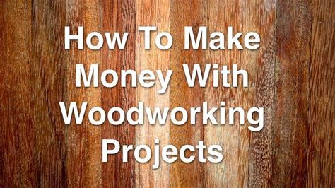 make money with woodworking how to make money with woodworking projects