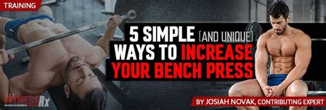 ways to improve your bench press 5 simple and unique ways to increase your bench press