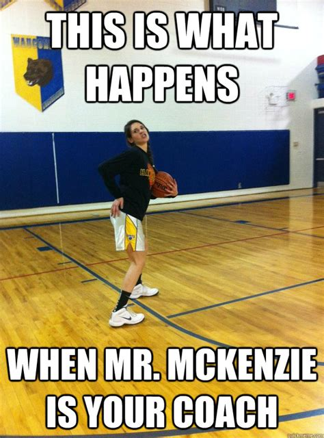 Mckenzie Meme - this is what happens when mr mckenzie is your coach