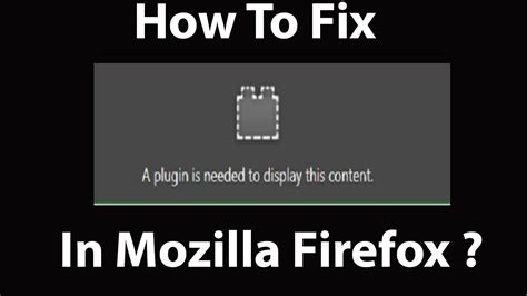 a plugin is needed to display this content android how to fix quot a plugin is needed to display this content quot error in mozilla firefox