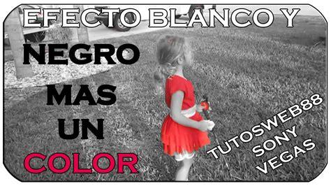 fotos en blanco y negro con un color efecto v 237 deo blanco y negro m 225 s un color sony vegas