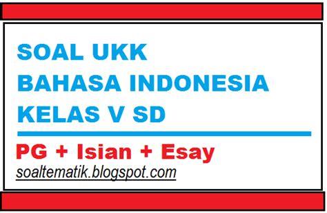Bahasa Kita Bahasa Indonesia Untuk Sd Kelas 5 Semeter 1 soal bahasa indonesia kelas 5 sd latihan ukk semester 2 genap lengkap file soal tematik sd