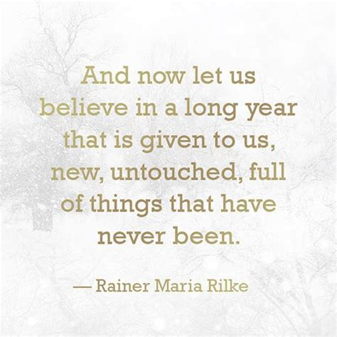 rainer maria rilke quote quot and now let us believe in a long year that is given to us