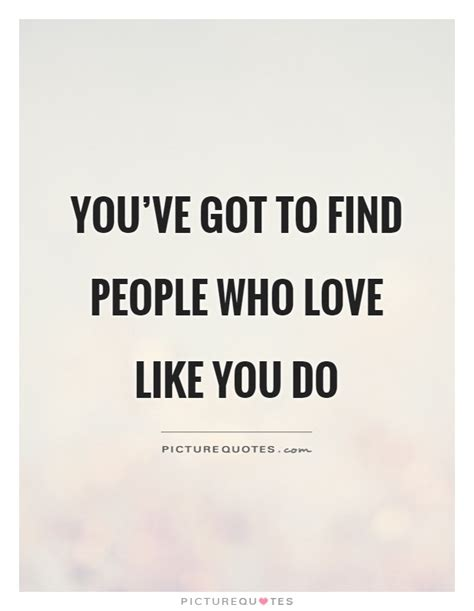youve got to find what you love jobs says stanford news you ve got to find people who love like you do picture