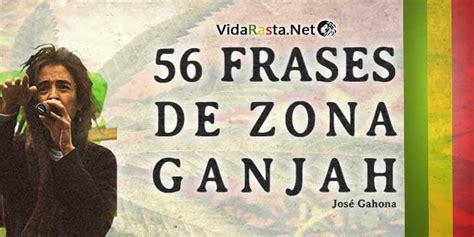imagenes nuevas de zona ganjah 56 frases de zona ganjah 161 a puras vibras positivas con la zg