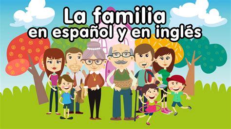 imagenes sobre la familia en ingles canci 243 n de la familia en ingl 233 s y espa 241 ol canciones