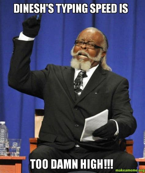Typing Meme - dinesh s typing speed is too damn high too damn high