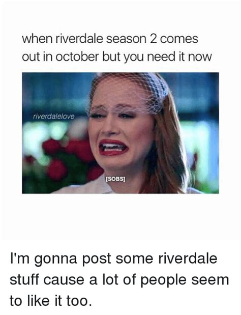 Out For The Season 2 by When Riverdale Season 2 Comes Out In October But You Need
