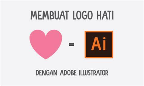 membuat logo hati dengan coreldraw cara membuat logo hati dengan adobe illustrator masiptek