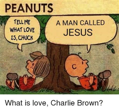 What Is Love Meme - peanuts tell me a man called what love jesus ischuck what