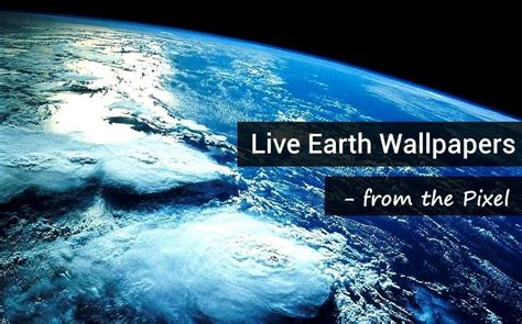 earth live how to get pixel s quot live earth wallpapers quot on your phone