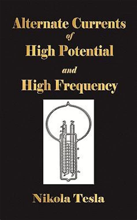 Tesla High Frequency Experiments With Alternate Currents Of High Potential And