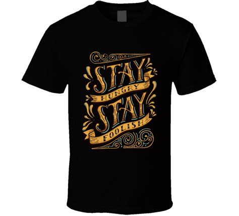 design t shirts jobs stay hungry stay foolish steve jobs fun quote graphic