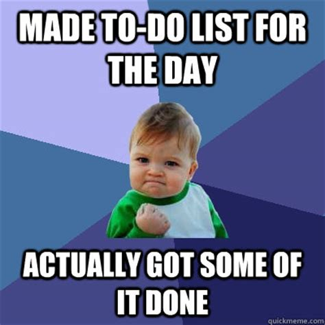 To Do List Meme - made to do list for the day actually got some of it done