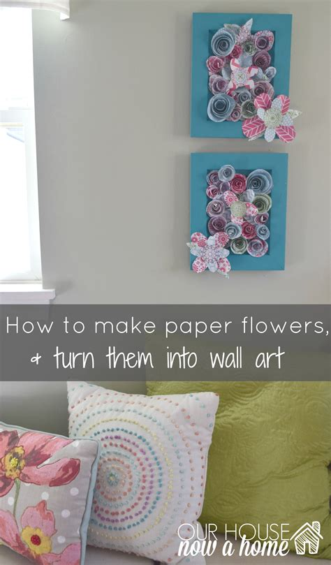 How To Make Flowers Using Paper - how to make wall using paper flowers our house now a