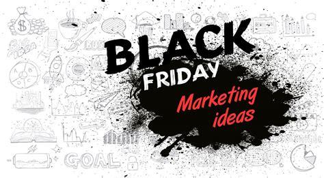 black friday 10 black friday marketing ideas fifteen