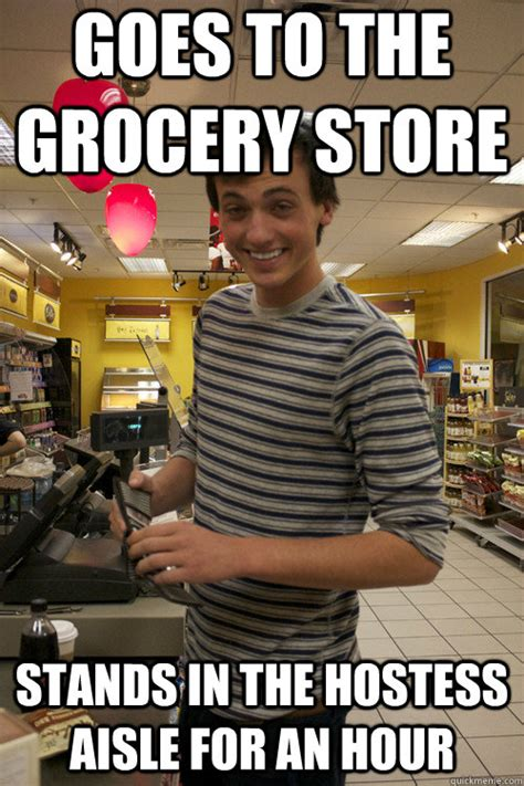 Grocery Store Meme - goes to the grocery store stands in the hostess aisle for