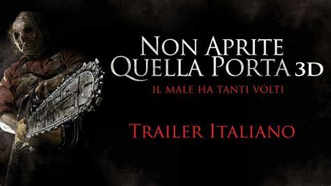 non aprite quella porta trailer ita non aprite quella porta 3d trailer italiano ufficiale