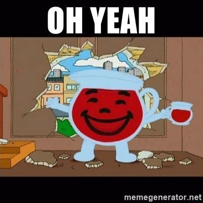 Oh Yeah Meme - oh yeah kool aid man meme generator