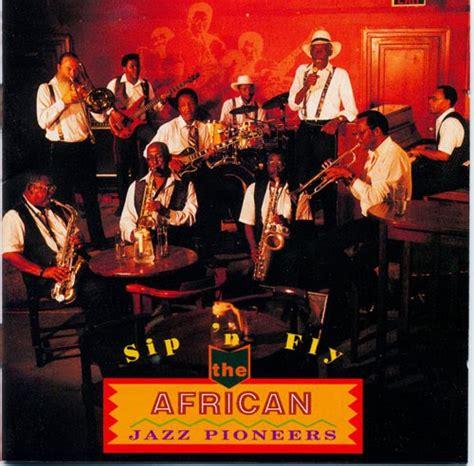 jazz pioneers bana ba afrika jazz pioneers sip n fly