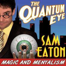 magic quantum 212 sam eaton s the quantum eye mentalism and magic show 2013