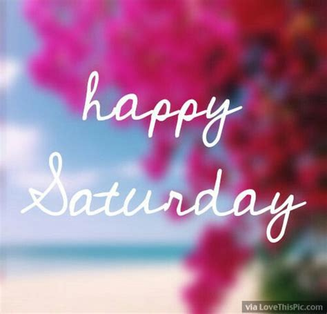 happy saturday happy saturday pictures photos and images for facebook