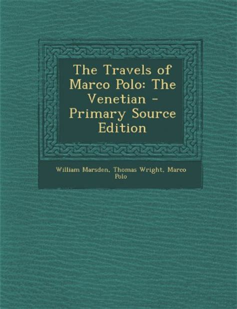 the travels of marco polo the venetian the translation of marsden revised with a selection of his notes classic reprint books new the travels of marco polo the venetian primary