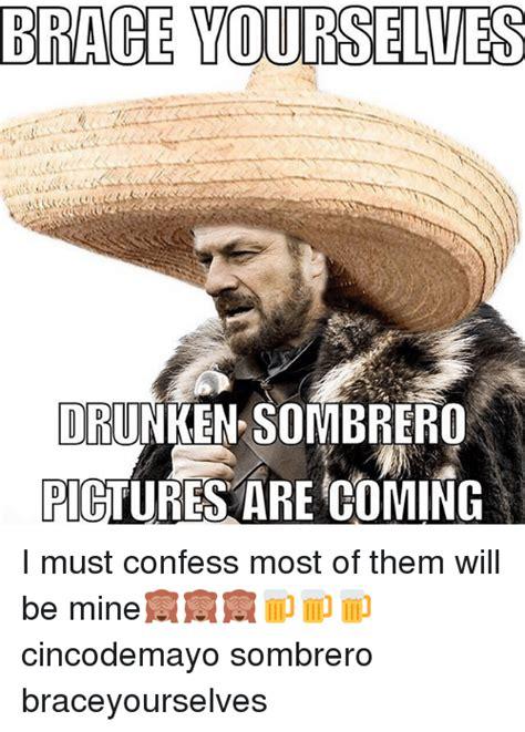 Sombrero Meme - brace yourselves drunken sombrero pictures are coming i