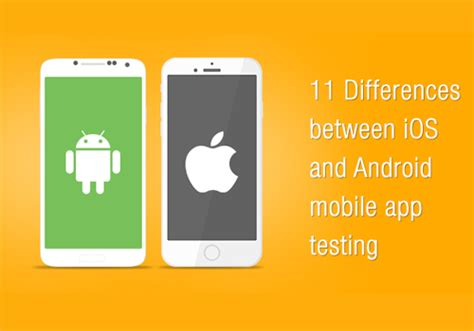difference between iphone and android 11 differences between ios and android mobile app testing testbytes