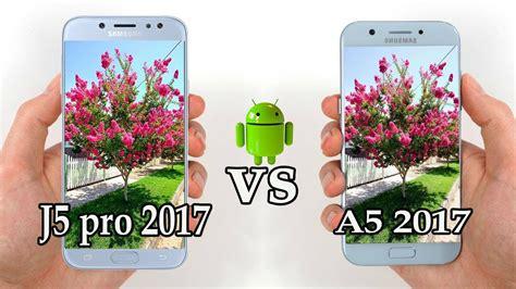 Samsung A5 Vs J5 Pro Samsung Galaxy J5 Pro 2017 Vs Galaxy A5 2017 Test