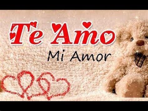 imagenes te amo te amo mi amor mensaje de amor para dedicar te amo mi amor youtube