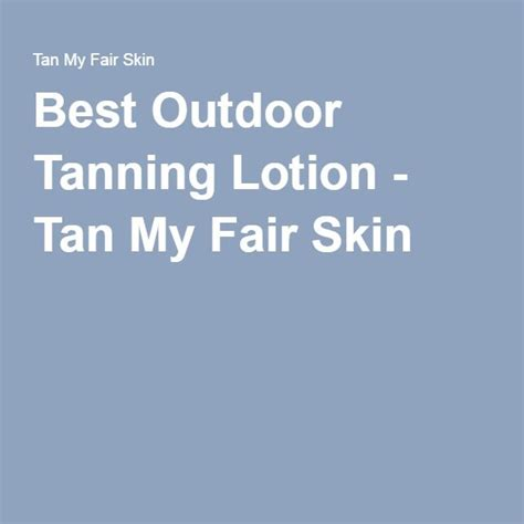 backyard tanning tips 25 best ideas about best outdoor tanning lotion on