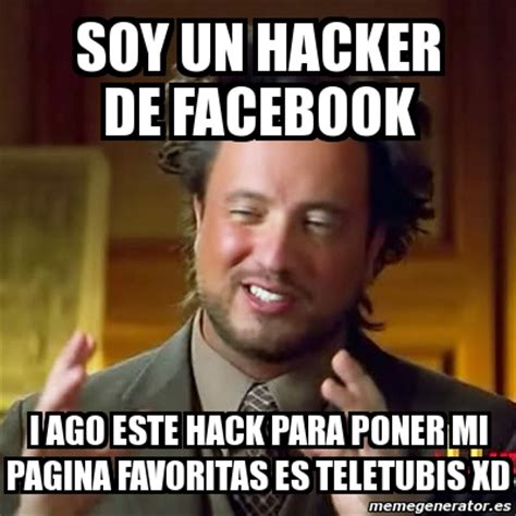 Meme Hack - meme ancient aliens soy un hacker de facebook i ago este