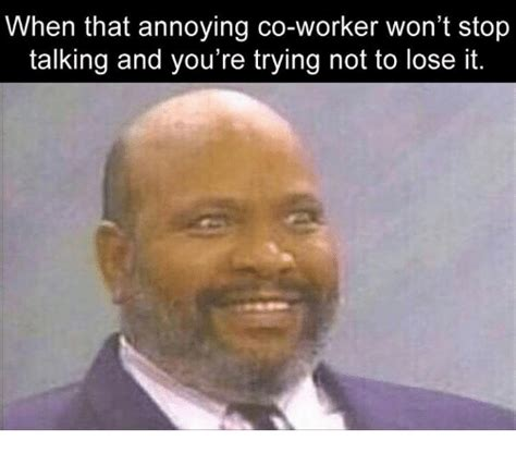 Annoying Coworker Meme - 25 best memes about annoying co worker annoying co