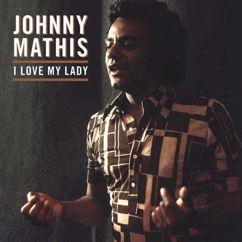 johnny mathis alive johnny mathis i love my lady