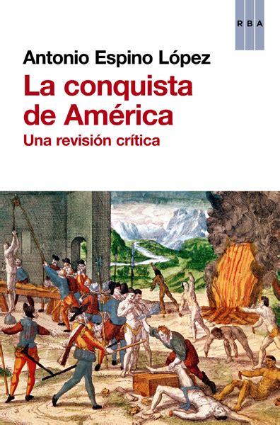 libro la conquista de sevilla la conquista de am 201 rica una revisi 243 n cr 237 tica espino l 211 pez antonio sinopsis del libro