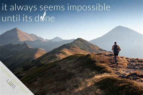 It Is Done it always seems impossible until it is done better