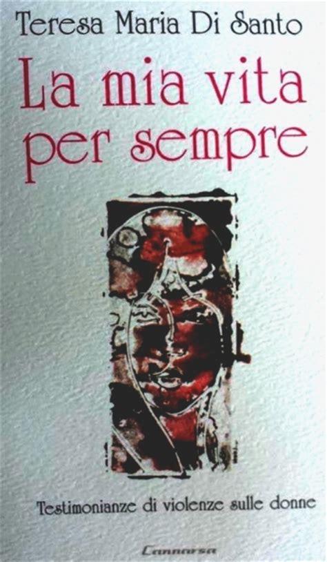 libro teresa la mia vita per sempre il libro di teresa di santo sulla violenza sulle donne presentazioni a