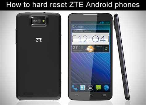 how to reset an android phone how to reset zte android smartphones to factory settings
