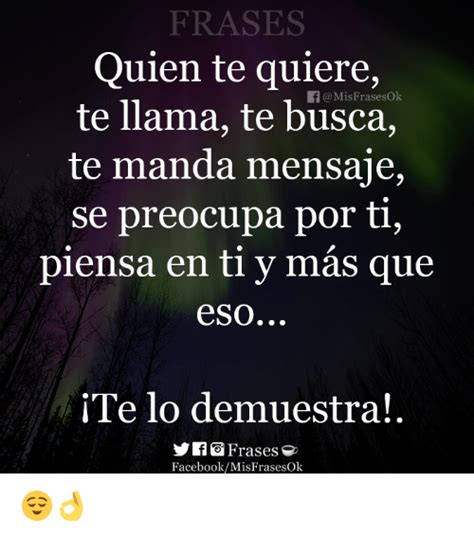 imagenes con frases quien te quiere te busca 25 best memes about frases frases memes
