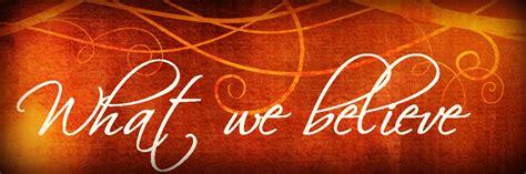 What We Believe what we believe